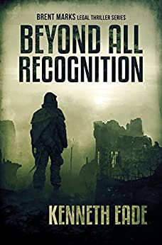 Beyond All Recognition: A Lawyer Brent Marks Legal Thriller (Brent Marks Legal Thriller Series Book 9) by [Eade, Kenneth]