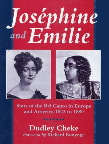Josephine and Emilie: Stars of the Bel Canto in Europe and America, 1823-89 by Dudley Cheke (1993-12-20)