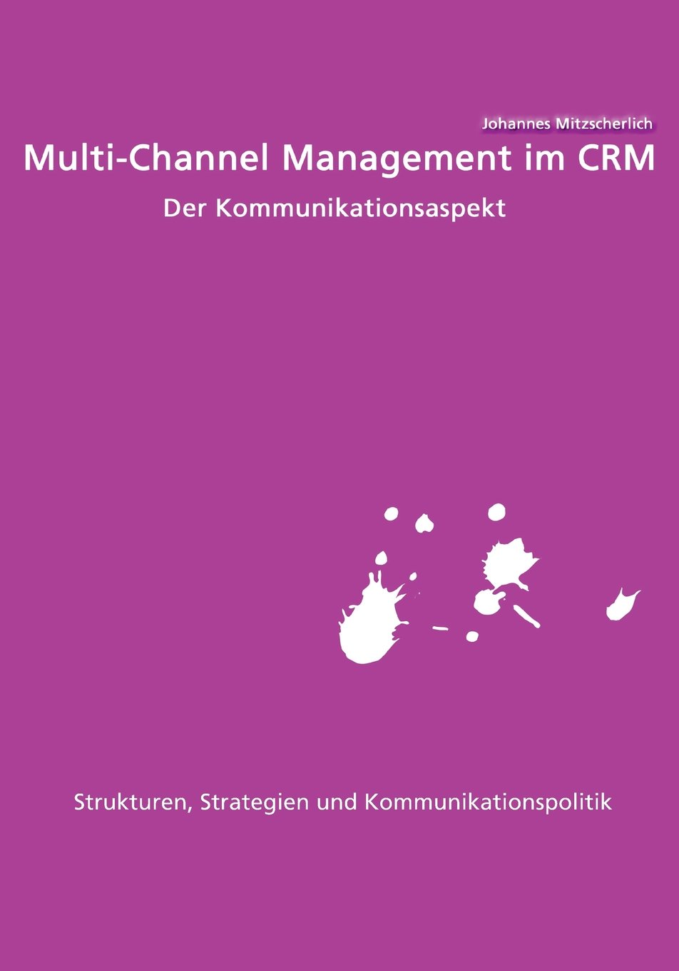 Multi-Channel Management im Crm: Der Kommunikationsaspekt: Strukturen, Strategien und Kommunikationspolitik (German Edition) pdf