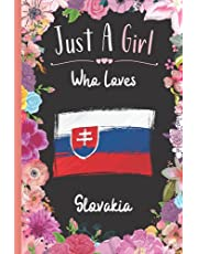 Just A Girl Who Loves Slovakia: Wide Ruled Notebook Gift For Slovakia Travelers / Citizens - Perfect Notebook Gift For Girls- 6 x 9 Inches - 120 Pages - Slovakia Traveling Notebook