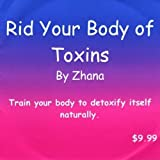 Rid Your Body of Toxins by Zhana (2009-09-22)