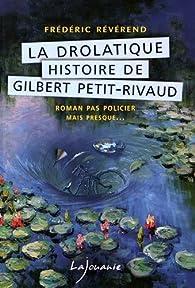 La drolatique histoire de Gilbert Petit-Rivaud par Frédéric Révérend