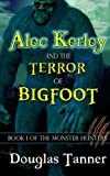 Alec Kerley and the Terror of Bigfoot (The Monster Hunters)