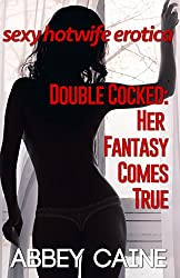 Double Cocked: Her Fantasy Comes True: Sexy Hotwife Erotica