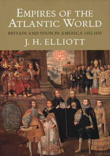 Empires of the Atlantic World: Britain and Spain in America 1492-1830 by J H Elliott (9-Mar-2007) Paperback