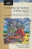 img - for Constru  o Moral E Educa  o. Uma Aproxima  o Construtivista Para Trabalhar book / textbook / text book