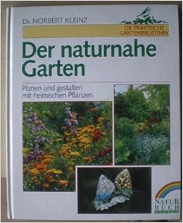 Der Naturnahe Garten. Planen Und Gestalten Mit Heimischen Pflanzen:  Amazon.de: Bücher