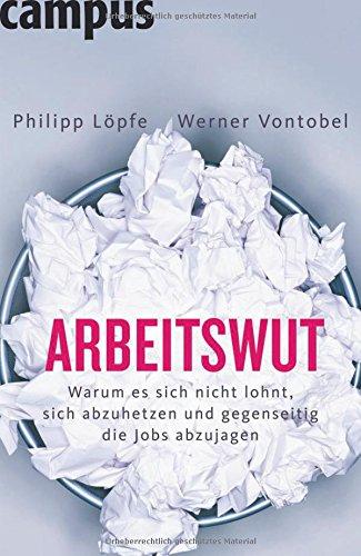 Arbeitswut: Warum es sich nicht lohnt, sich abzuhetzen und gegenseitig die Jobs abzujagen. Taschenbuch – 11. Februar 2008 Philipp Löpfe Werner Vontobel Campus Verlag 359338566X