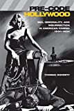 Pre-Code Hollywood: Sex, Immorality, and Insurrection in American Cinema; 1930-1934