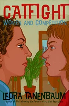 Catfight: Women and Competition by [Tanenbaum, Leora]