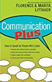 Communication Plus: How to Speak So People Will Listen