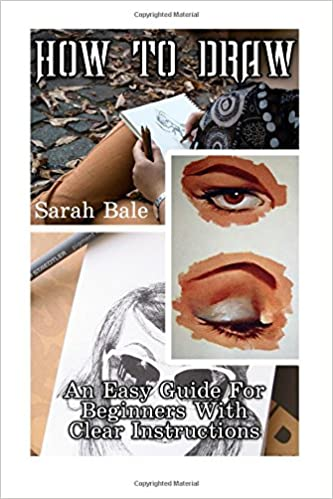 How To Draw: An Easy Guide For Beginners With Clear - Books