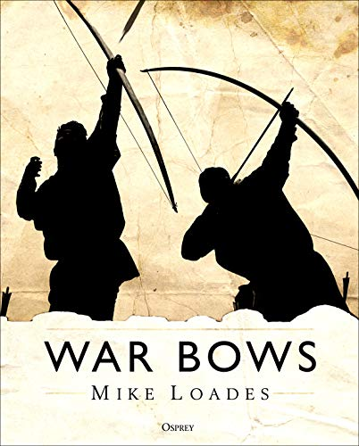 War Bows: Longbow, crossbow, composite bow and Japanese yumi (English Edition)