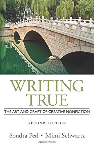 Writing True: The Art And Craft Of Creative Nonfiction