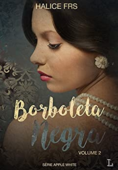 Borboleta Negra - Volume II (Apple White Livro 2) (Portuguese Edition) by [FRS, Halice]