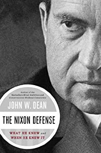The Nixon Defense: What He K and When He K It by Dean, John W. (2014) Hardcover by Viking