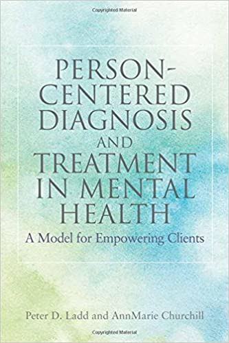 Book Person-Centered Diagnosis and Treatment in Mental Health: A Model for Empowering Clients by Peter D. Ladd (2012-05-15)
