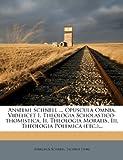 Anselmi Schnell ... Opuscula Omnia, Videlicet I. Theologia Scholastico-Thomistica, Ii. Theologia Moralis, Iii. Theologia Polemica ..., Anselmus Schnell and Jacobus Dors, 1274227399