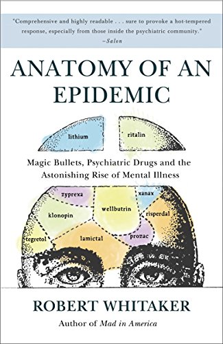 Pdf Medical Books Anatomy of an Epidemic: Magic Bullets, Psychiatric Drugs, and the Astonishing Rise of Mental Illness in America
