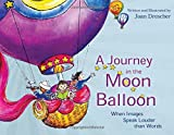 A Journey in the Moon Balloon : When Images Speak Louder Than Words, Drescher, Joan, 1849057303
