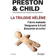 La trilogie Hélène : Trois enquêtes de l'inspecteur Pendergast : Fièvre mutante - Vengeance à froid - Descente en enfer (French Edition)