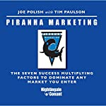 Piranha Marketing: The Seven Success Multiplying Factors to Dominate the Market You Enter | Joe Polish,Tim Paulson
