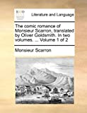 The Comic Romance of Monsieur Scarron, Translated by Oliver Goldsmith In, Monsieur Scarron, 1140655868
