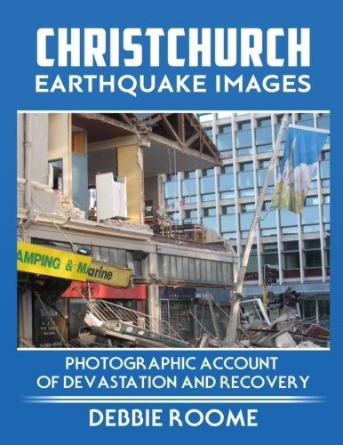 Christchurch Earthquake Images: A Photographic Account of Devastation and Recovery