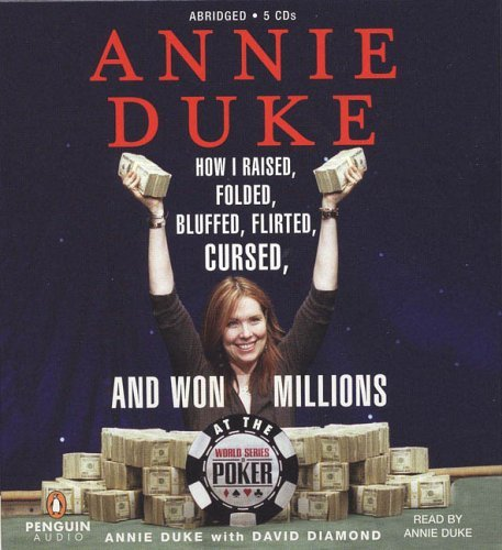 Annie Duke: How I Raised, Folded, Bluffed, Flirted, Cursed, and Won Millions at the World Series of Poker by Duke Annie (2005-09-08) Audio (Annie Duke Poker)