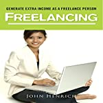 Freelancing: Learn How to Generate Extra Income As A Freelance Person | John Henrich