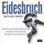 Eidesbruch: Ärzte, Geschäftemacher und die verlorene Würde des Patienten | Michael Imhof