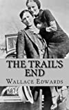 The Trail's End: The Story of Bonnie and Clyde
