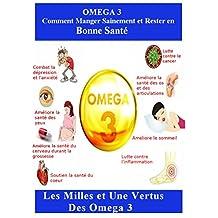OMEGA 3: Comment Manger Sainement et Rester en Bonne Santé: Les Milles et Une Vertus des Omega 3 (French Edition)