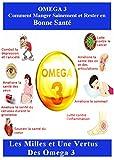 omega 3 cookbook - OMEGA 3: Comment Manger Sainement et Rester en Bonne Santé: Les Milles et Une Vertus des Omega 3 (French Edition)