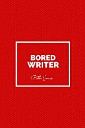 Bored Writer: 99 Writing Exercises to Inspire the Creative Mind Within (English Edition)