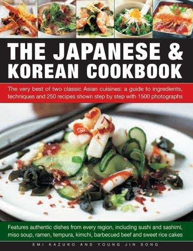 The Japanese & Korean Cookbook: The Very Best Of Two Classic Asian Cuisines: A Guide To Ingredients, Techniques And 250 Recipes Shown Step By Step With 1500 Photographs