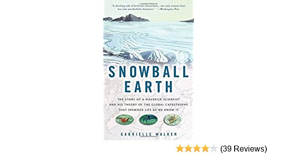 Snowball earth the story of a maverick scientist and his theory snowball earth the story of a maverick scientist and his theory of the global catastrophe that spawned life as we know it gabrielle walker 9781400051250 fandeluxe Images