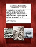 A Collection of Authentic, Useful, and Entertaining Voyages and Discoveries, John Barrow, 127584734X