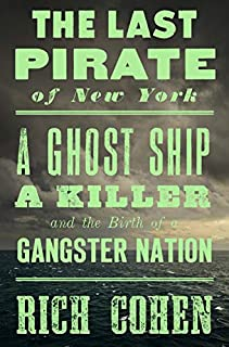 Book Cover: The Last Pirate of New York: A Ghost Ship, a Killer, and the Birth of a Gangster Nation