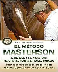 El Método Masterson. Ejercicios Y Técnicas Para Mejorar El Rendimiento Del Caballo