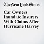 Car Owners Inundate Insurers With Claims After Hurricane Harvey | Mary Williams Walsh