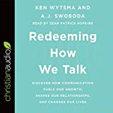 #5: Redeeming How We Talk: Discover How Communication Fuels Our Growth, Shapes Our Relationships, and Changes Our Lives