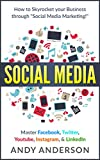 Social Media: How to Skyrocket Your Business Through 'Social...