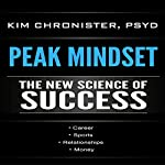 Peak Mindset: The New Science of Success | Dr Kim Chronister