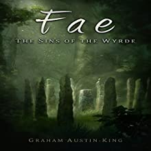 Fae: The Sins of the Wyrde: The Riven Wyrde Saga, Book 3 Audiobook by Graham Austin-King Narrated by Jonny McPherson