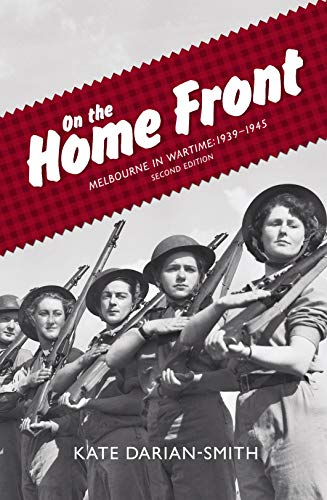 On the Home Front: Melbourne in Wartime: 1939-1945 (Melbourne Home Stores)