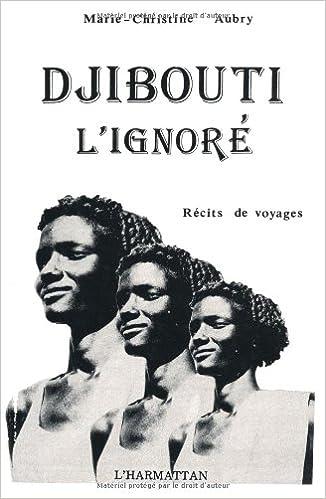 Lire en ligne Djibouti l'ignoré: Récits de voyage pdf, epub ebook