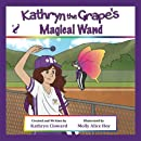 Kathryn the Grape's Magical Wand (Kathryn the Grape Affirmation Series)