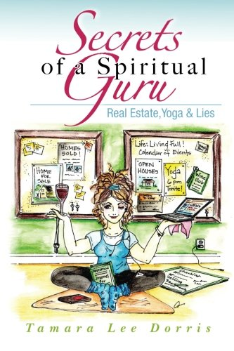 Book: Secrets of a Spiritual Guru - Real Estate, Yoga & Lies by Tamara Lee Dorris