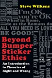 Beyond Bumper Sticker Ethics: An Introduction to Theories of Right & Wrong, Steve Wilkens, 0830815279